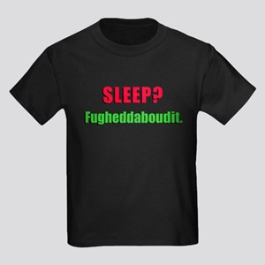 Sleep? Fugheddaboudit. Kids Dark T-Shirt