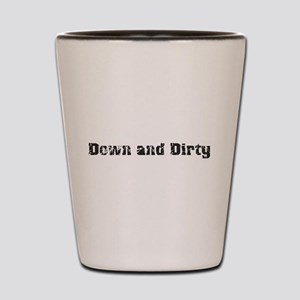 Down and Dirty Shot Glass