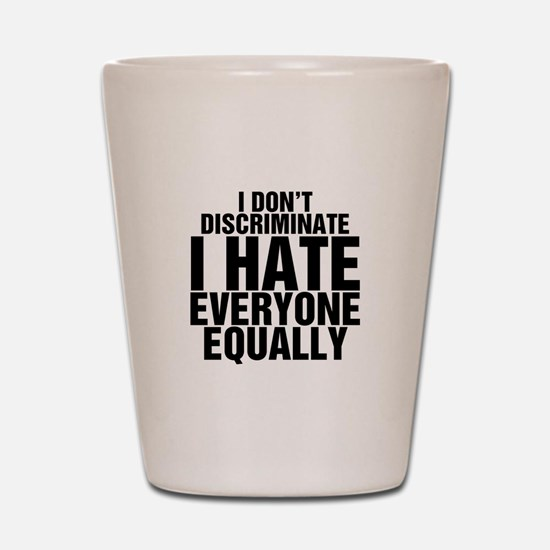 Hate Equally Shot Glass