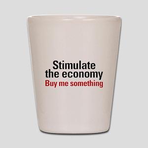 Stimulate The Economy Shot Glass