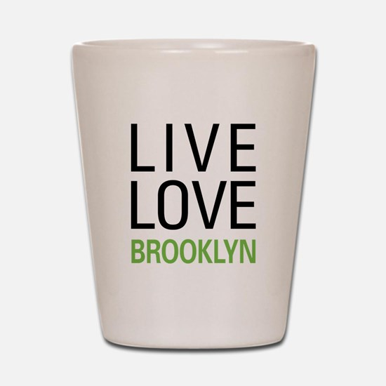 Live Love Brooklyn Shot Glass