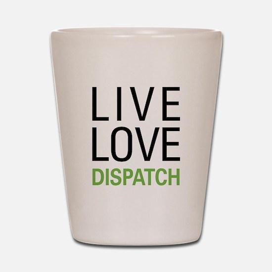 Live Love Dispatch Shot Glass