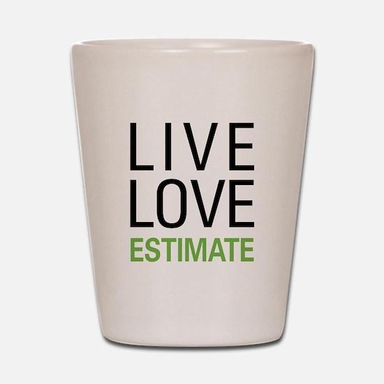 Live Love Estimate Shot Glass