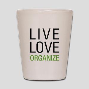 Live Love Organize Shot Glass