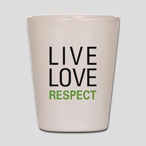 Live Love Respect Shot Glass
