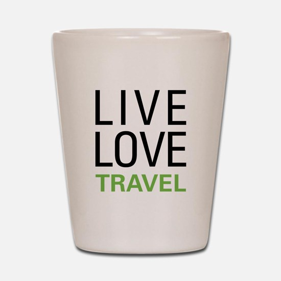 Live Love Travel Shot Glass
