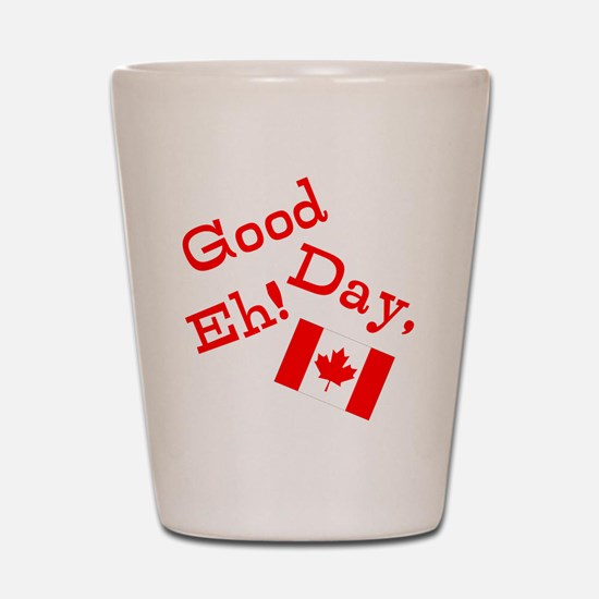 Good Day, Eh! Shot Glass