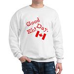 Good Day, Eh! Sweatshirt