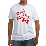 Good Day, Eh! Fitted T-Shirt