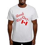 Good Day, Eh! Light T-Shirt