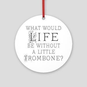 Trombone Life Quote Ornament (Round)