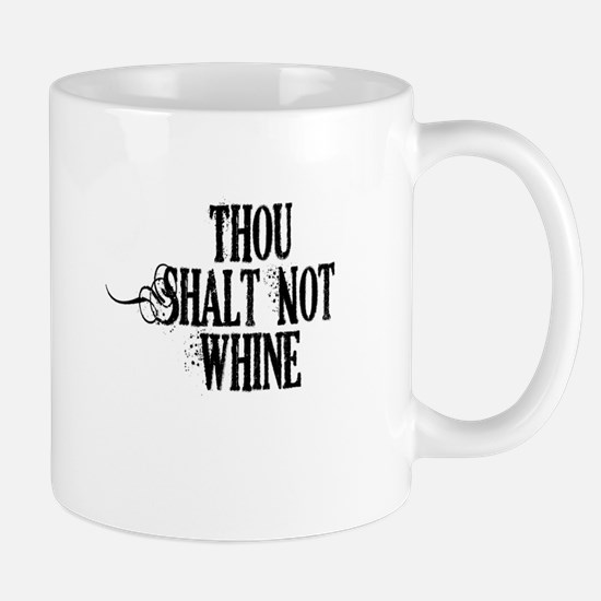 Thou Shalt Not Whine Mug