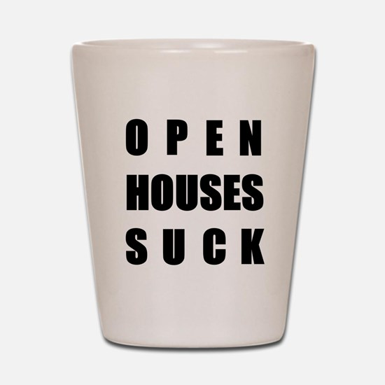 Open Houses Suck Shot Glass