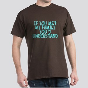 If You Met My Family You'd Un Dark T-Shirt