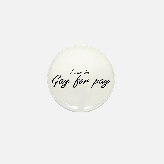 I can be Gay for pay Mini Button