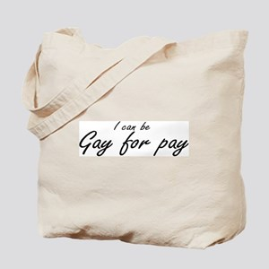 I can be Gay for pay Tote Bag