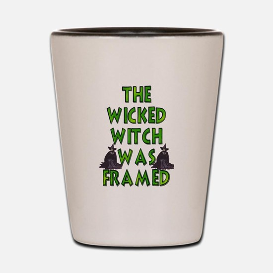The Wicked Witch Was Framed Shot Glass