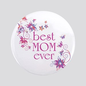 """Best Mom Ever 3 3.5"""" Button"""