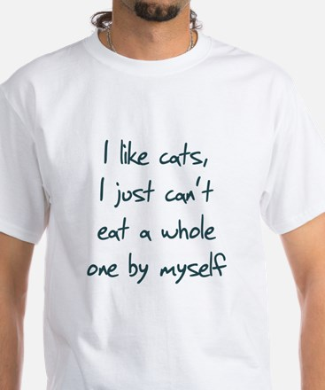 I Like Cats I Just Can't Eat White T-Shirt