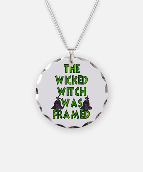 Wicked Witch Was Framed Necklace