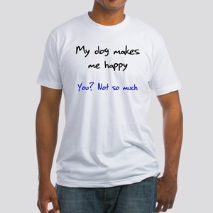 I Love My Dog You Not So Much Fitted T-Shirt