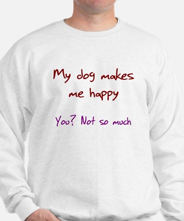 I Love My Dog You Not So Much Sweatshirt