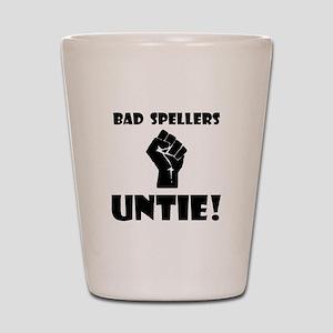 Bad Spellers Untie! Shot Glass