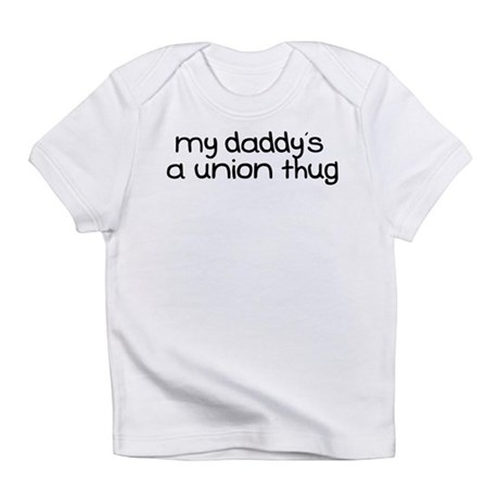 My Daddy is a Union Thug Infant T-Shirt