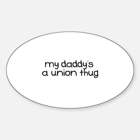 My Daddy is a Union Thug Sticker (Oval)