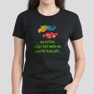 Autism makes me smarter Women's Dark T-Shirt