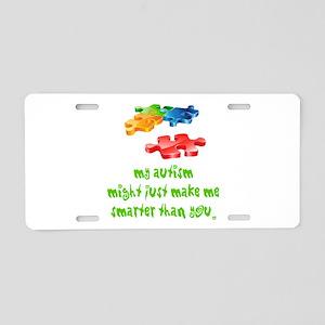 Autism makes me smarter Aluminum License Plate