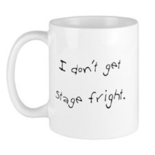 I Don't Get Stage Fright Mug