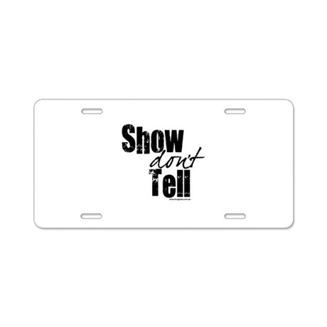 Show don't Tell Aluminum License Plate