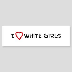 I Love White Girls Bumper Sticker