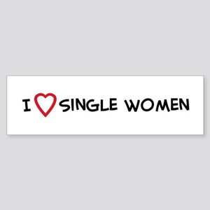 I Love Single Women Bumper Sticker