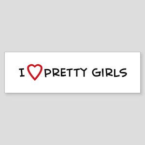 I Love Pretty Girls Bumper Sticker