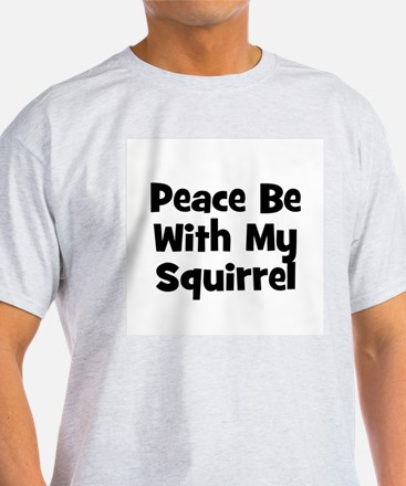 Peace Be With My Squirrel Ash Grey T-Shirt