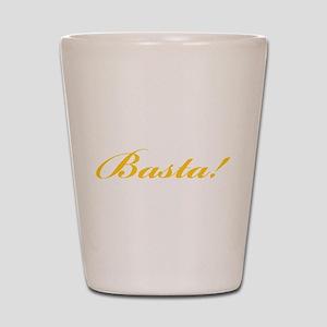 Basta! ENOUGH! Shot Glass