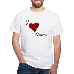 I love Desiree White T-Shirt
