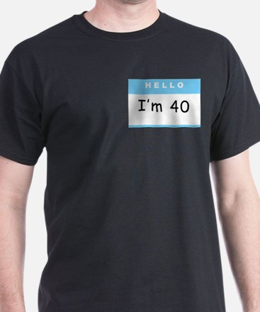 Hello, I'm 40 Black T-Shirt