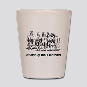 Nothing Butt Horses Shot Glass