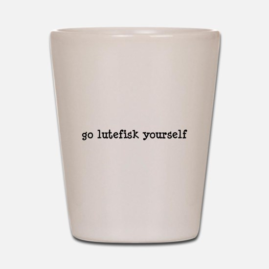 Go Lutefisk Yourself Shot Glass