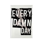 Every Damn Day Rectangle Magnet