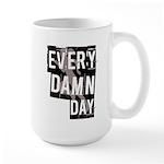 Every Damn Day Large Mug