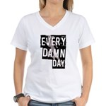 Every Damn Day Women's V-Neck T-Shirt