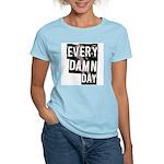 Every Damn Day Women's Light T-Shirt
