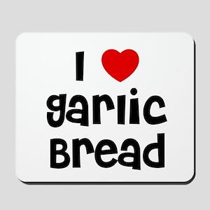 I * Garlic Bread Mousepad