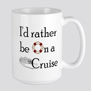 I'd Rather Cruise Large Mug