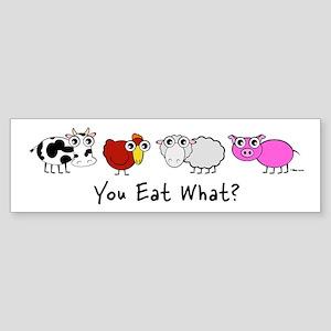 YOU EAT WHAT? Bumper Sticker