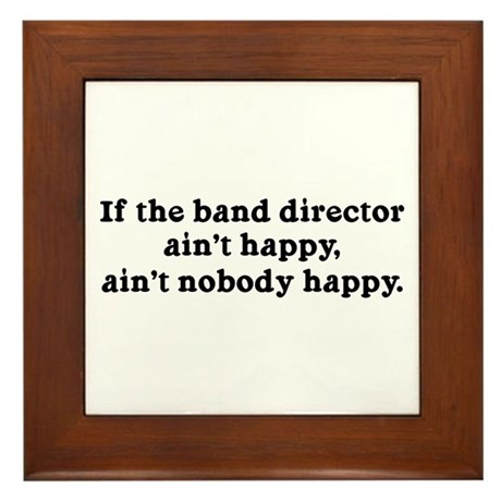 If the Band Director Ain't Happy Framed Tile